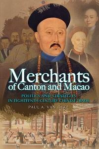 Merchants of Canton and Macao:politics and strategies in eighteenth-century Chinese trade