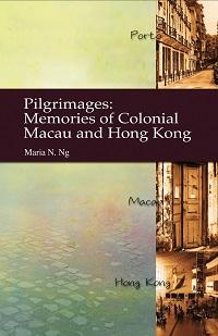 Pilgrimages:memories of colonial Macau and Hong Kong