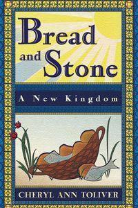 Bread and Stone:A New Kingdom