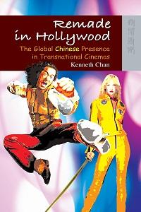 Remade in Hollywood:the global Chinese presence in transnational cinemas