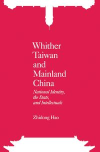 Whither Taiwan and mainland China:national identity, the state, and intellectuals