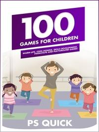 100 games for children:warm-ups, cool-downs, skills development, parachute and playground games