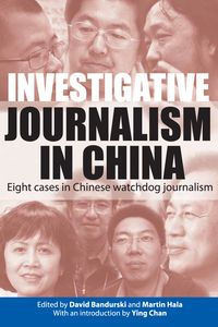 Investigative journalism in China:eight cases in Chinese watchdog journalism