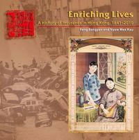 Enriching lives:a history of insurance in Hong Kong, 1841-2010