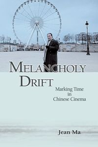 Melancholy drift:marking time in Chinese cinema