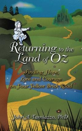 Returning to the Land of Oz:Finding Hope, Love and Courage on Your Yellow Brick Road