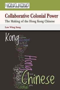 Collaborative colonial power:the making of the Hong Kong Chinese