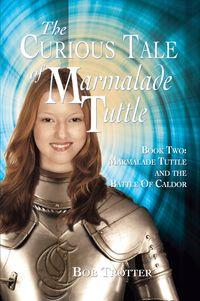 The Curious Tale of Marmalade Tuttle: Book Two:Marmalade Tuttle and the Battle Of Caldor