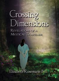 Crossing dimensions:revelations of a mystical traveller