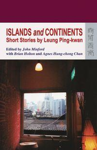Islands and continents:short stories by Leung Ping-kwan