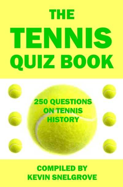 The Tennis Quiz Book 250 Questions on Tennis History