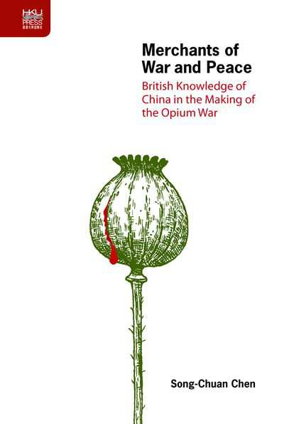 Merchants of war and peace:British knowledge of China in the making of the Opium War