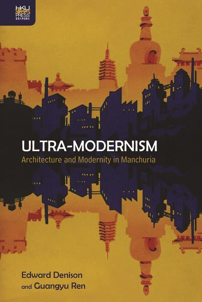 Ultra-modernism:Architecture and modernity in Manchuria