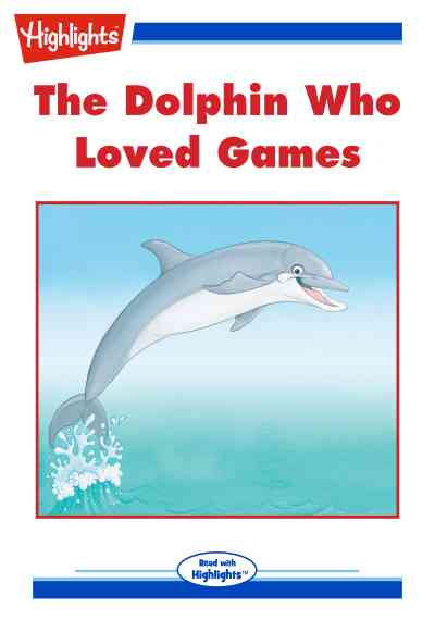 The dolphin who loved games [有聲書]