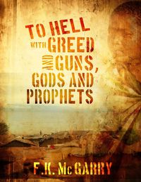To Hell With Greed and Guns:Gods and Prophets