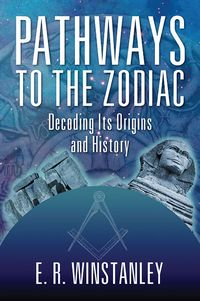 Pathways to the Zodiac:Decoding Its Origins and History