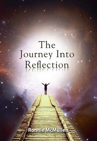 The Journey Into Reflection:Volume 1
