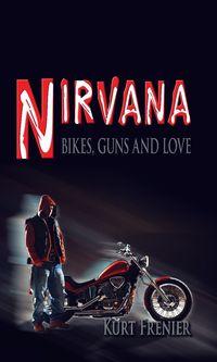 Nirvana:Bikes, Guns and Love