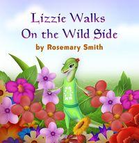 Lizard Tales	:Lizzie Walks On the Wild Side