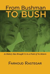 From Bushman to Bush:As History Has Brought Us to a Point of No Return