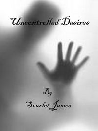Uncontrolled Desires