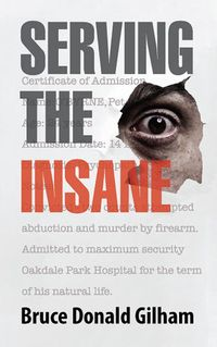 Serving the Insane:True Stories from the Diary of a Psychiatric Nurse