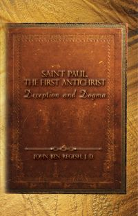 Saint Paul, The First Anti-Christ:Deception and Dogma