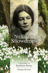 No end to snowdrops:a biography of Kathleen Raine