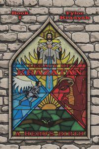 Legacy of Krazatan. Book I, A Hero's Birth