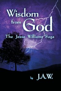Wisdom from God:The Jesse Williams Saga