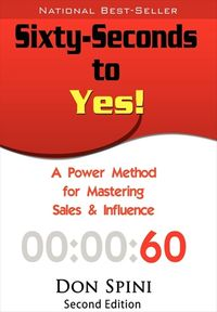 Sixty-seconds to yes:a powerful method for sales and influence