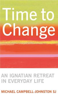 Time to change:an ignatian retreat in daily life