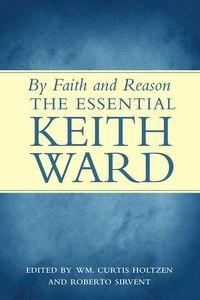 By faith and reason:the essential Keith Ward