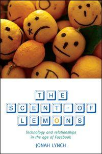 The scent of lemons:technology and relationships in the age of facebook