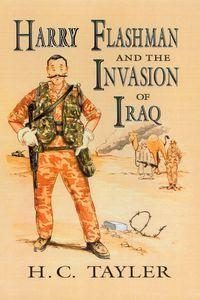 Harry Flashman and the invasion of Iraq:a novel based largely on real events