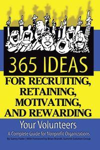365 ideas for recruiting, retaining, motivating and rewarding your volunteers:a complete guide for nonprofit organizations
