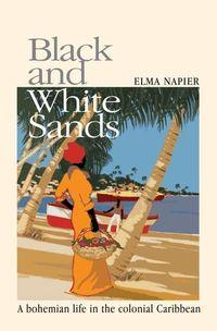 Black and White Sands:A Bohemian Life in the Colonial Caribbean
