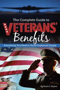 The complete guide to veterans' benefits:everything you need to know explained simply