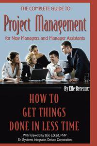 The complete guide to project management for new managers and management assistants:how to get things done in less time