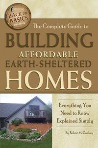 The complete guide to building affordable earth-sheltered homes:everything you need to know explained simply