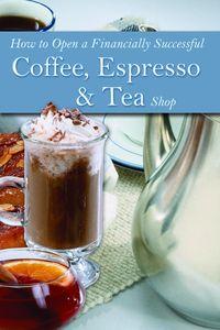 How to open a financially successful coffee, espresso & tea shop