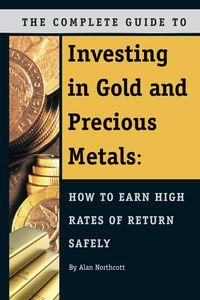 The complete guide to investing in gold and precious metals:how to earn high rates of return safely