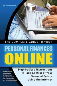 The complete guide to your personal finances online:step-by-step instructions to take control of your financial future using the internet