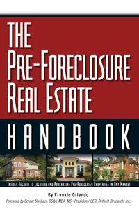 The pre-foreclosure real estate handbook:insider secrets to locating and purchasing pre-foreclosed properties in any market
