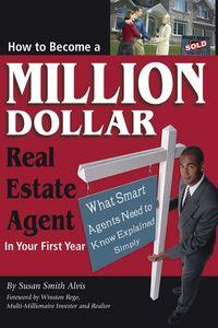 How to become a million dollar real estate agent in your first year:what smart agents need to know explained simply