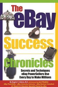 The eBay success chronicles:secrets and techniques ebay powersellers use every day to make millions