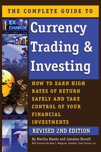 The complete guide to currency trading & investing:how to earn high rates of return safely and take control of your financial investments