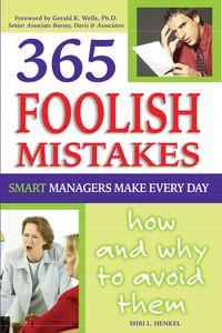 365 Foollish mistakes smart managers make every day how and why to avoid them