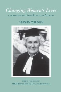 Changing women's lives:a biography of Dame Rosemary Murray