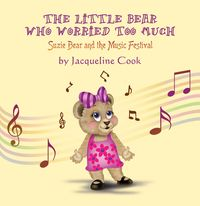 The little bear who worried too much:Suzie bear and the music festival
